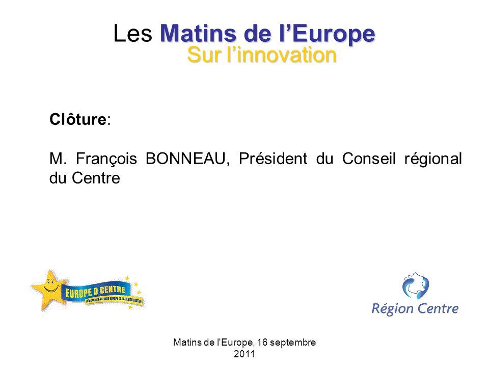 Matins de l'Europe, 16 septembre 2011 Matins de lEurope Les Matins de lEurope Clôture: M. François BONNEAU, Président du Conseil régional du Centre Su