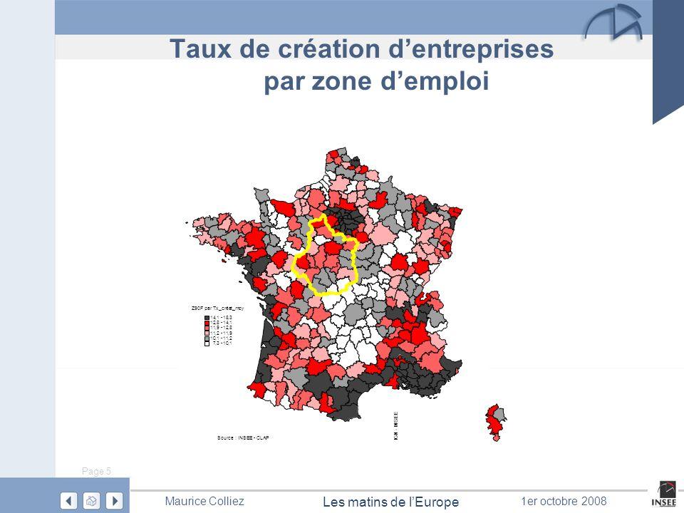 Page 5 Les matins de lEurope Maurice Colliez1er octobre 2008 Taux de création dentreprises par zone demploi Z90F par Tx_créat_moy 14,1 -18,3 12,8 -14,1 11,9 -12,8 11,2 -11,9 10,1 -11,2 7,3 -10,1 Source : INSEE - CLAP IGN - INSEE