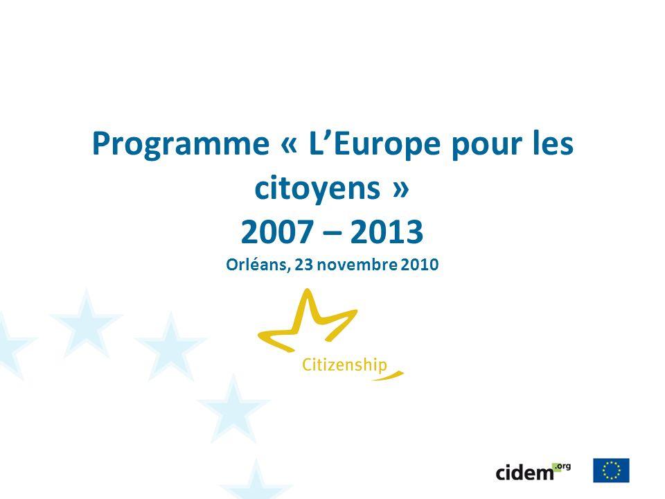 Programme « LEurope pour les citoyens » 2007 – 2013 Orléans, 23 novembre 2010