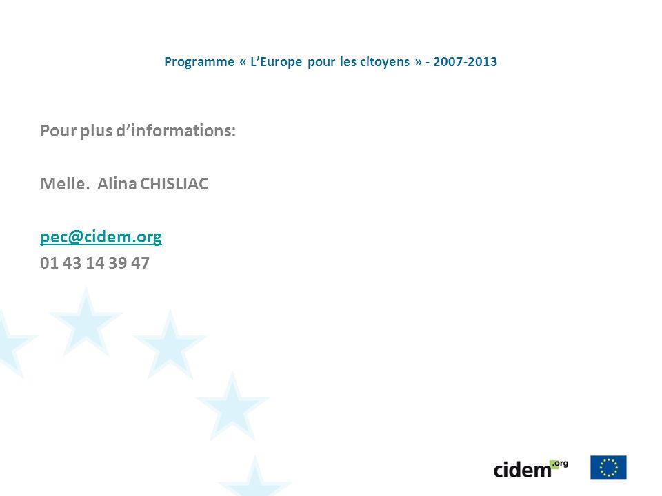 Programme « LEurope pour les citoyens » - 2007-2013 Pour plus dinformations: Melle. Alina CHISLIAC pec@cidem.org 01 43 14 39 47