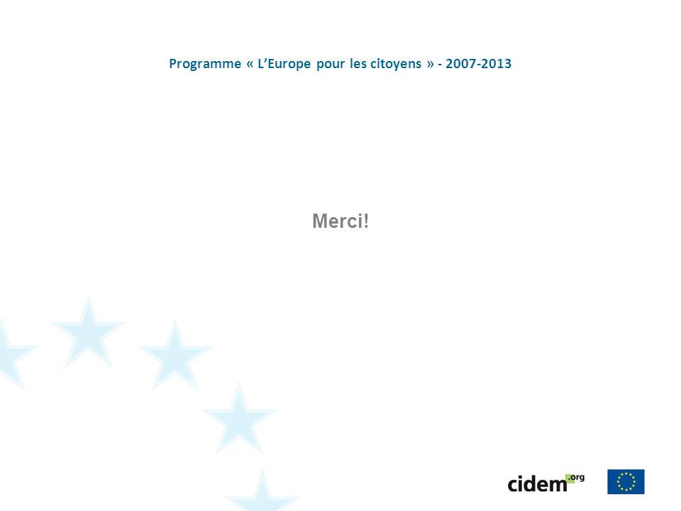 Programme « LEurope pour les citoyens » - 2007-2013 Merci!