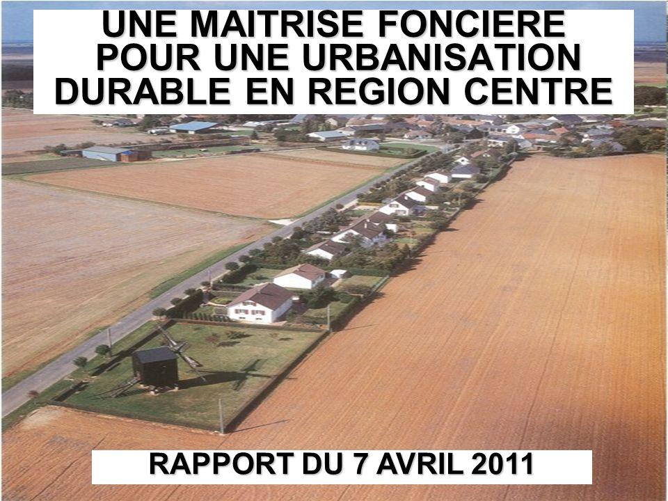 UNE MAITRISE FONCIERE POUR UNE URBANISATION DURABLE EN REGION CENTRE RAPPORT DU 7 AVRIL 2011