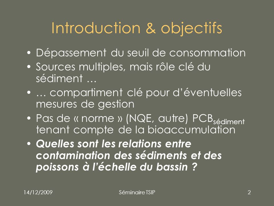 14/12/2009Séminaire TSIP2 Introduction & objectifs Dépassement du seuil de consommation Sources multiples, mais rôle clé du sédiment … … compartiment
