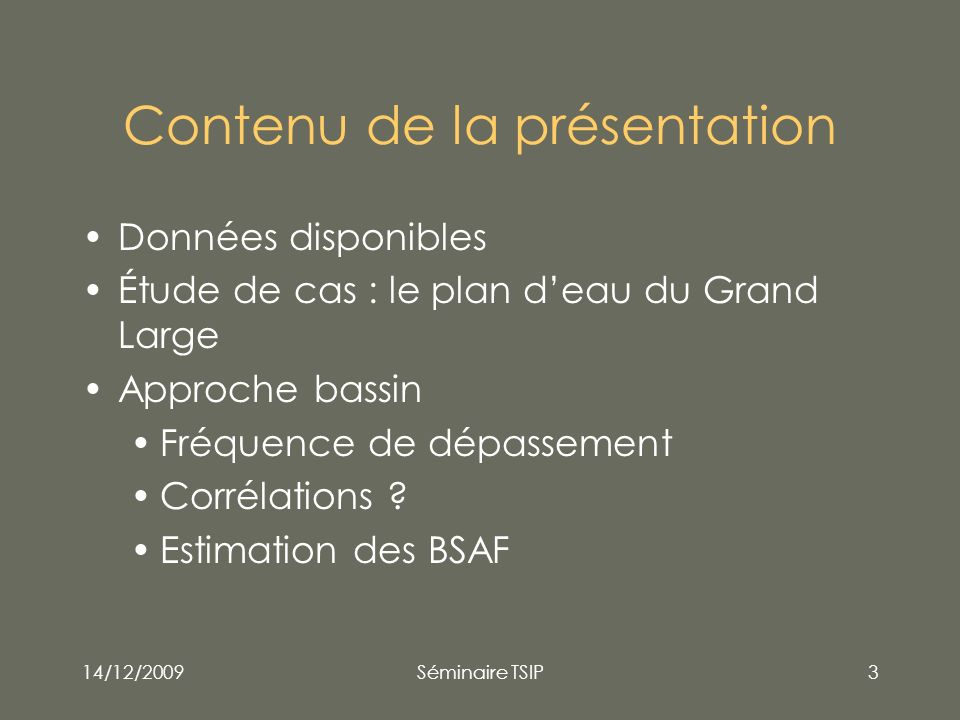 14/12/2009Séminaire TSIP4 Données disponibles Grand Large (étude « trophique ») Invertébrés : chironominés, gammares (2 espèces), éphémères ; 4*1 pool, MG%, PCBi Poissons : BAF (15), BRE (15), CHE (15); taille, masse, MG%, âge, sexe, PCBi + DL Sédiments : 20 points, COT, granulométrie, PCBi + DL Bassin du Rhône : 40 sites poissons + sédiments (2008) http://www.rhone-mediterranee.eaufrance.fr/usages-et- pressions/pollution_PCB/basepcb/index.php http://www.rhone-mediterranee.eaufrance.fr/usages-et- pressions/pollution_PCB/basepcb/index.php Réseaux (RCS) pour les sédiments : PCBi Plan national, diagnostic fin et contrôle orienté pour les poissons : taille, masse, MG%, PCBi + DL