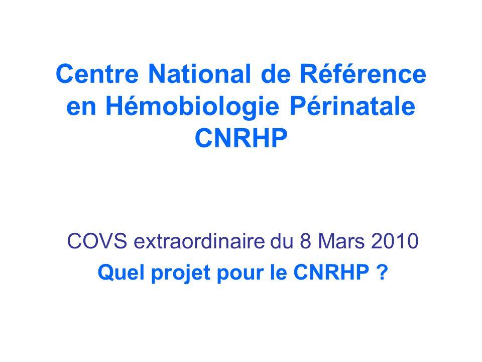 Centre National de Référence en Hémobiologie Périnatale CNRHP COVS extraordinaire du 8 Mars 2010 Quel projet pour le CNRHP ?