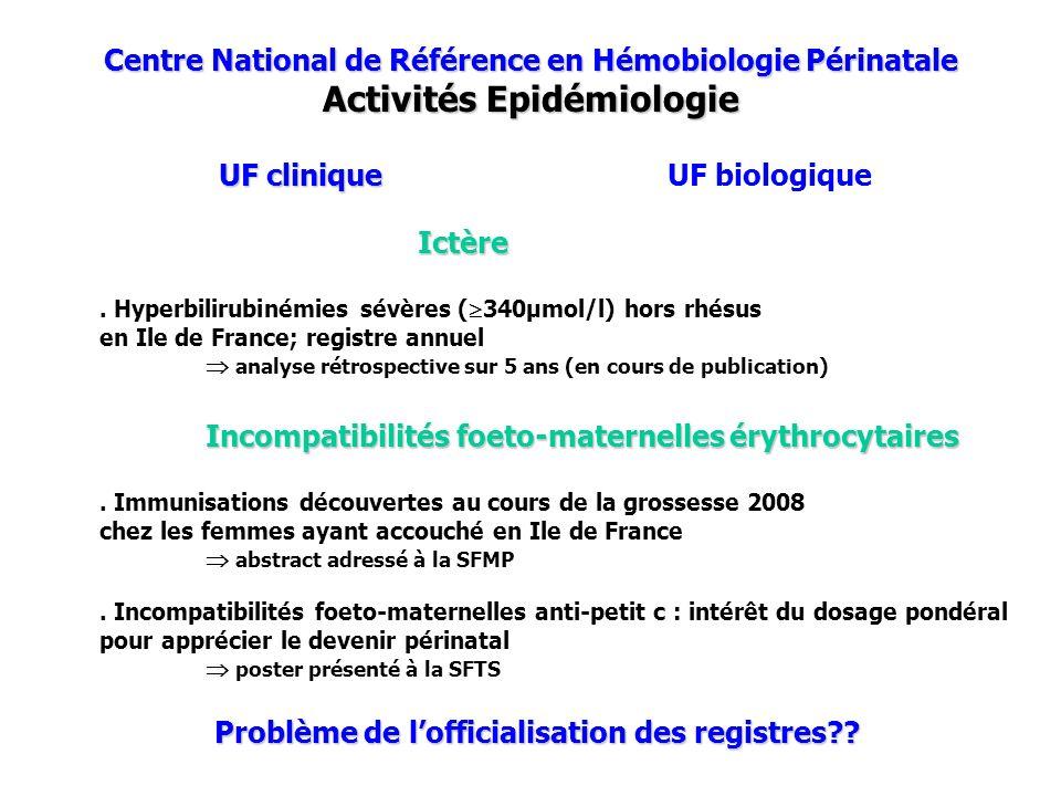 Centre National de Référence en Hémobiologie Périnatale Activités Epidémiologie UF clinique UF biologique Ictère.