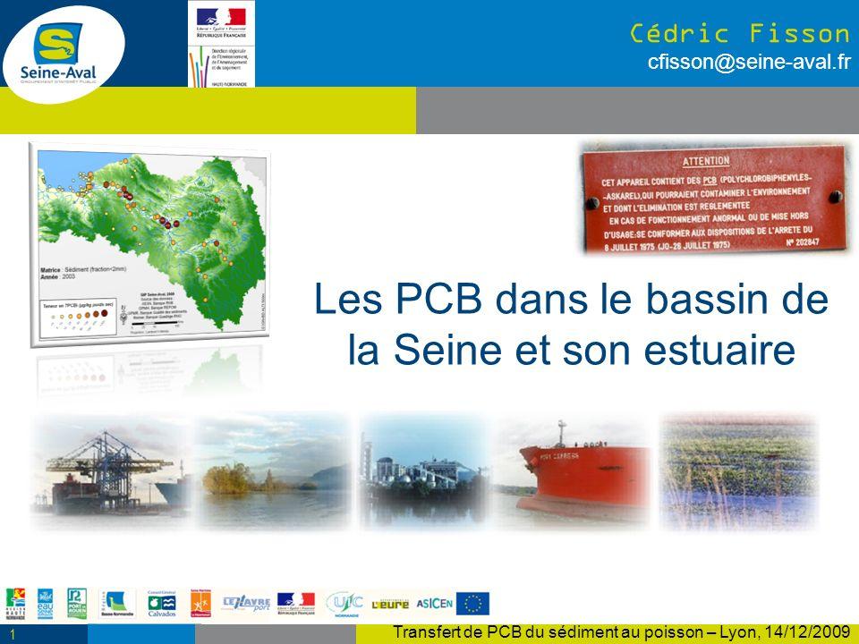 Les PCB dans le bassin de la Seine et son estuaire Cédric Fisson cfisson@seine-aval.fr 1 Transfert de PCB du sédiment au poisson – Lyon, 14/12/2009