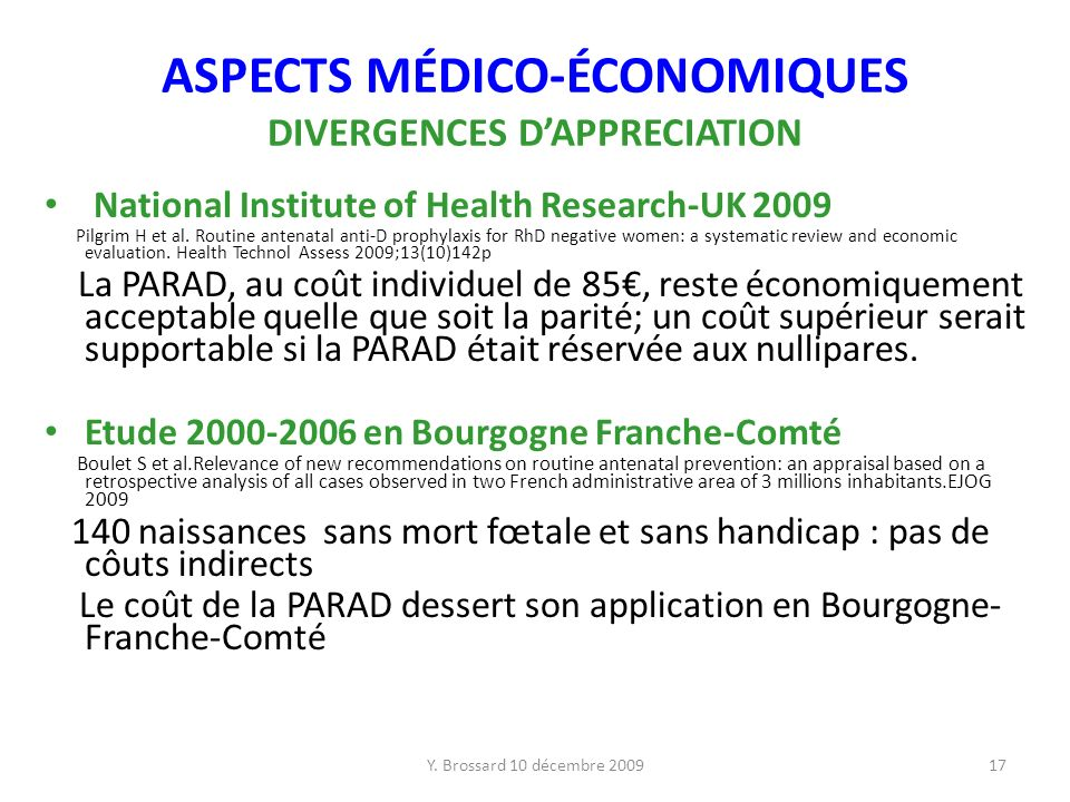 Y. Brossard 10 décembre 200917 ASPECTS MÉDICO-ÉCONOMIQUES DIVERGENCES DAPPRECIATION National Institute of Health Research-UK 2009 Pilgrim H et al. Rou