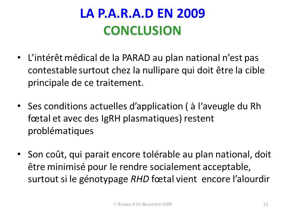 Y. Brossard 10 décembre 200923 LA P.A.R.A.D EN 2009 CONCLUSION Lintérêt médical de la PARAD au plan national nest pas contestable surtout chez la null
