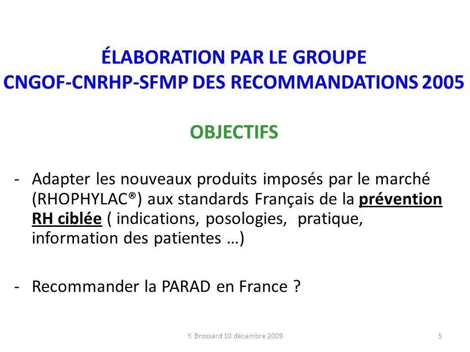 Y. Brossard 10 décembre 20095 ÉLABORATION PAR LE GROUPE CNGOF-CNRHP-SFMP DES RECOMMANDATIONS 2005 OBJECTIFS -Adapter les nouveaux produits imposés par