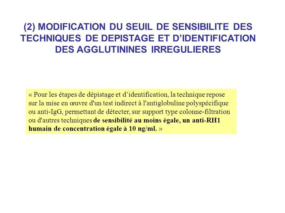 « Pour les étapes de dépistage et didentification, la technique repose sur la mise en œuvre d'un test indirect à l'antiglobuline polyspécifique ou ant