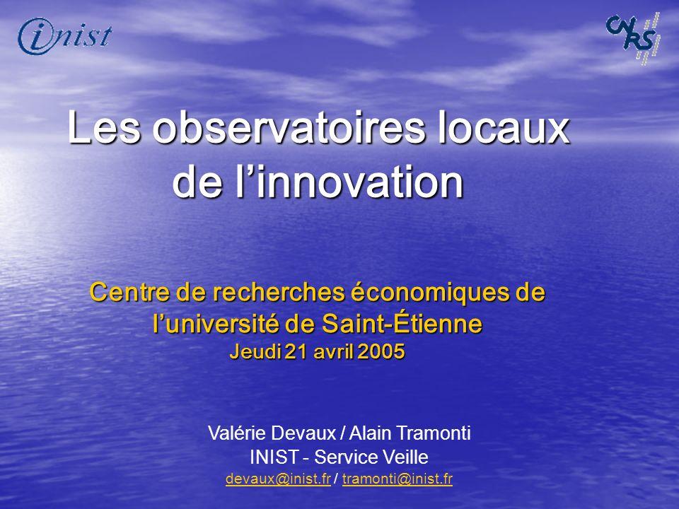 Les observatoires locaux de linnovation Valérie Devaux / Alain Tramonti INIST - Service Veille devaux@inist.frdevaux@inist.fr / tramonti@inist.frtramo