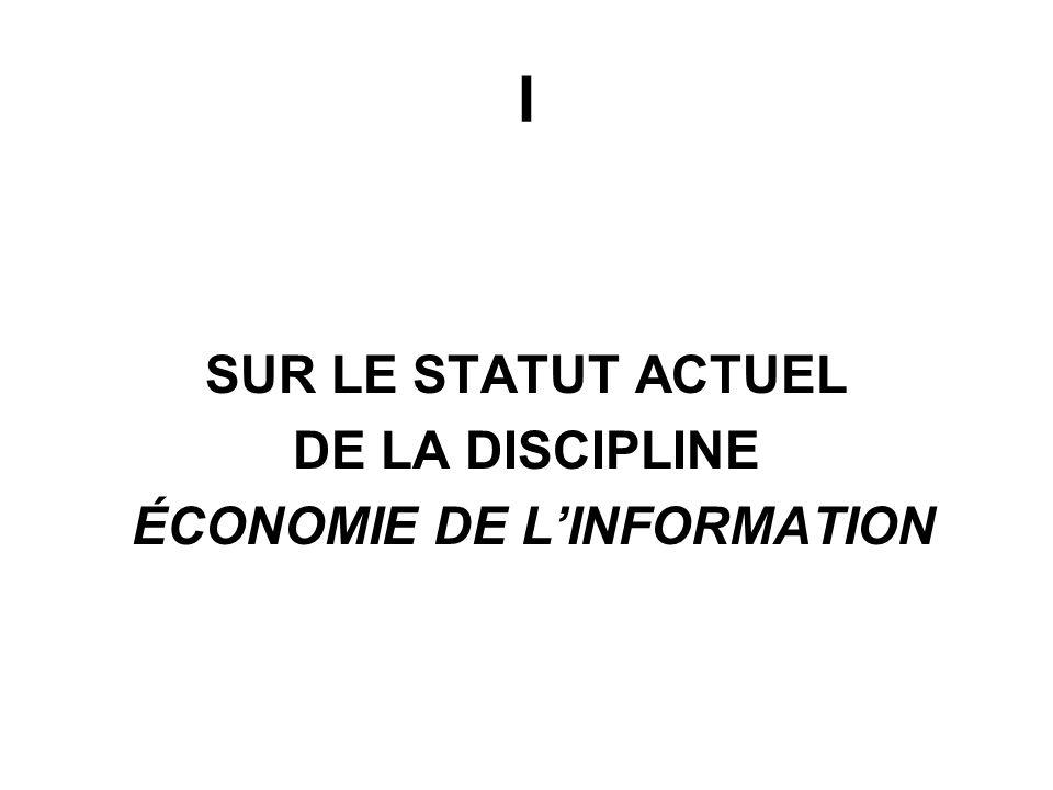 LÉCONOMIE ET LÉCONOMIQUE DE LINFORMATION Léconomie de linformation en termes de la réalité économique ( Information Economy ): -Le découpage sectoriel: industries de linformation et de la communication -La section transversale: intensité informationnelle de lensemble des activités économiques Léconomie de linformation en termes de la science économique ( Information Economics )