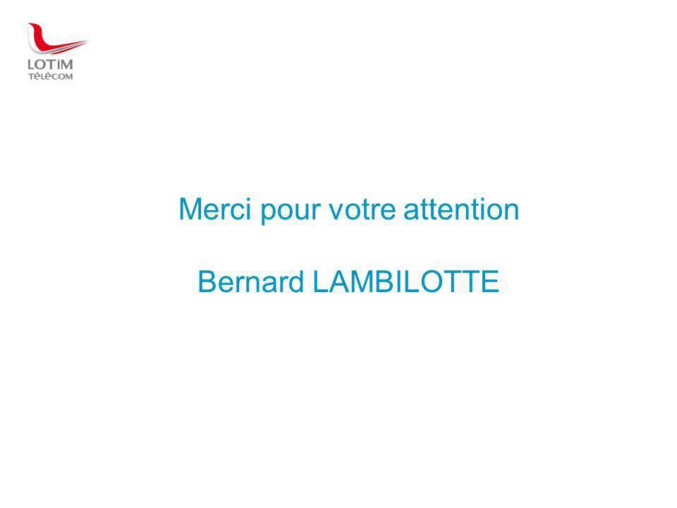Merci pour votre attention Bernard LAMBILOTTE