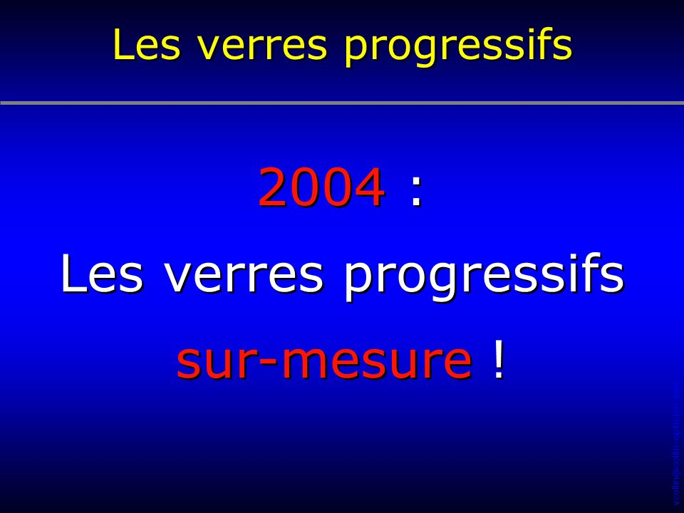 vcollin@collin-opticien.com 2004 : Les verres progressifs sur-mesure .