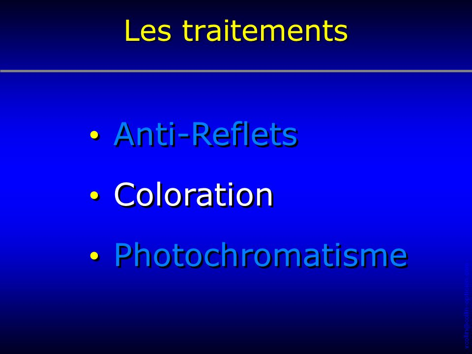 vcollin@collin-opticien.com Anti-Reflets Coloration Photochromatisme Anti-Reflets Coloration Photochromatisme Les traitements