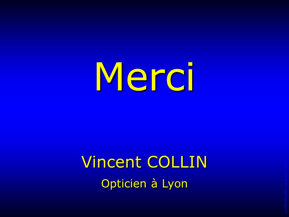 vcollin@collin-opticien.com Merci Vincent COLLIN Opticien à Lyon Vincent COLLIN Opticien à Lyon