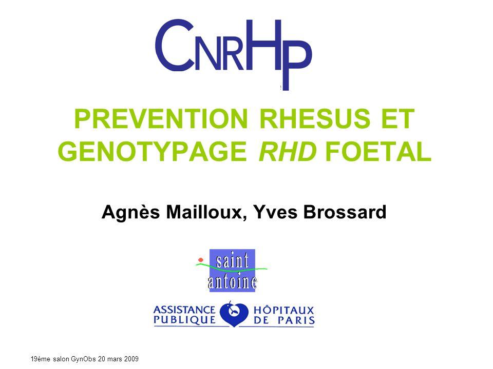 19ème salon GynObs 20 mars 2009 PREVENTION RHESUS ET GENOTYPAGE RHD FOETAL Agnès Mailloux, Yves Brossard