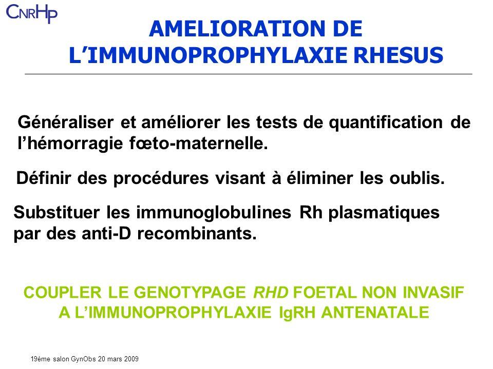 19ème salon GynObs 20 mars 2009 AMELIORATION DE LIMMUNOPROPHYLAXIE RHESUS Généraliser et améliorer les tests de quantification de lhémorragie fœto-maternelle.