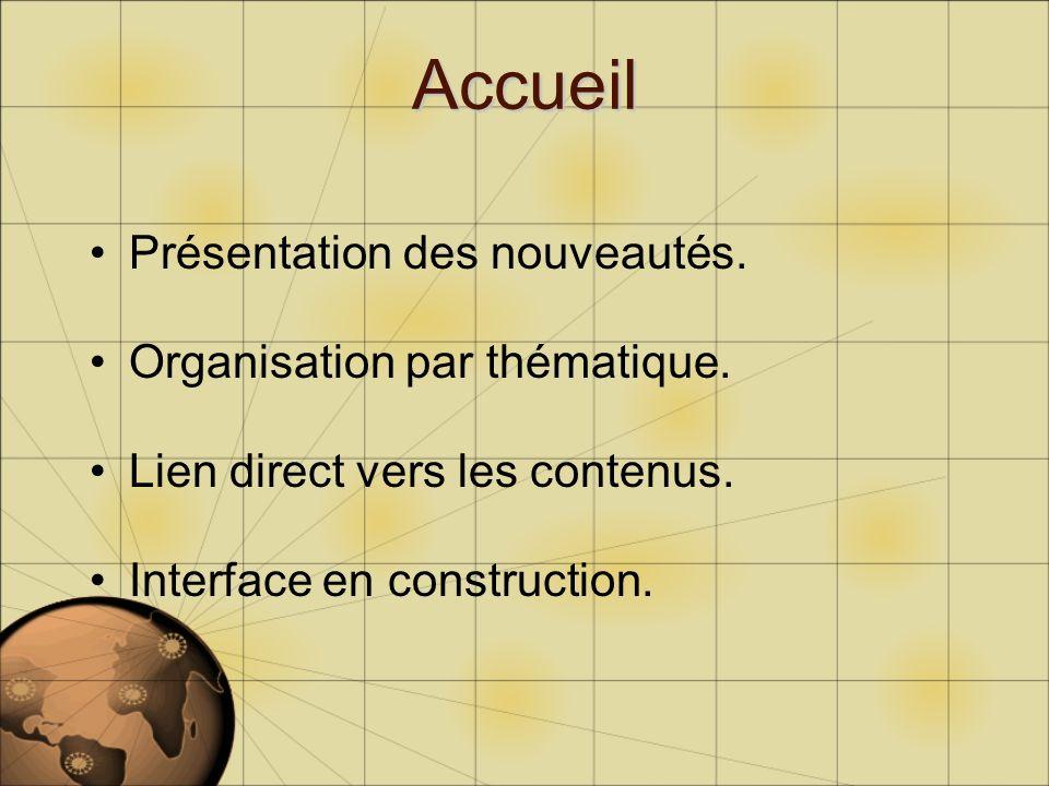 Accueil Présentation des nouveautés. Organisation par thématique. Lien direct vers les contenus. Interface en construction.