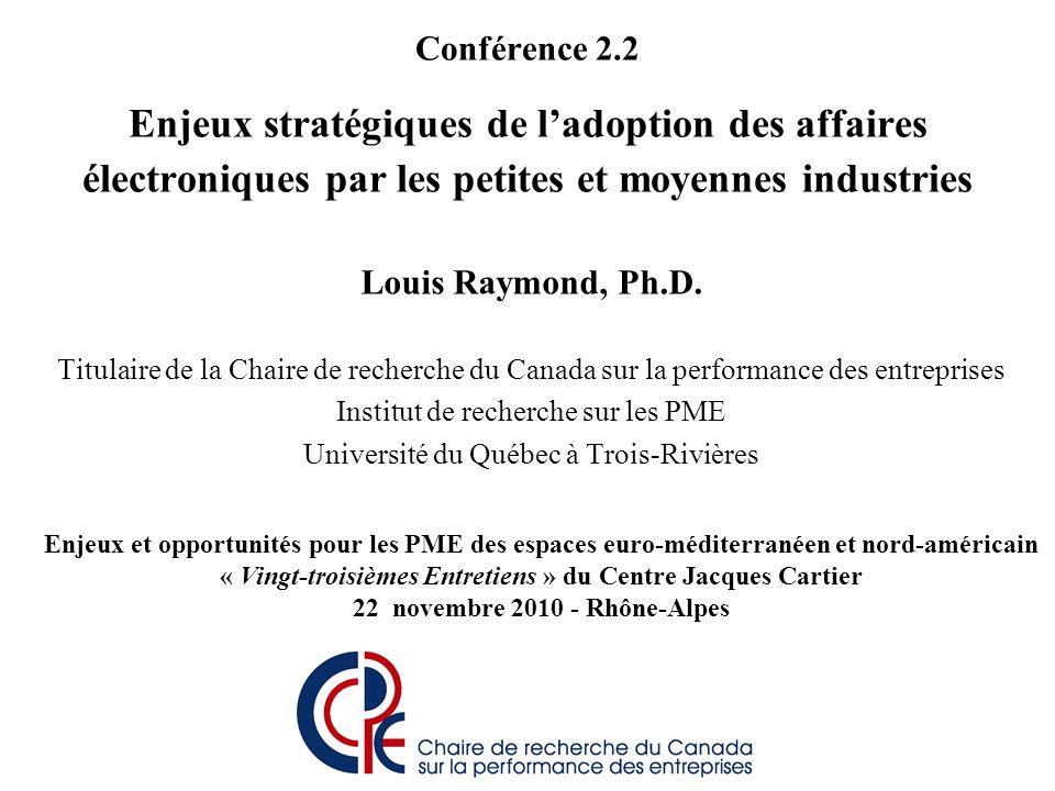 Conférence 2.2 Enjeux stratégiques de ladoption des affaires électroniques par les petites et moyennes industries Louis Raymond, Ph.D. Titulaire de la