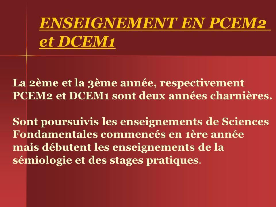 ENSEIGNEMENT EN PCEM2 et DCEM1 La 2ème et la 3ème année, respectivement PCEM2 et DCEM1 sont deux années charnières. Sont poursuivis les enseignements