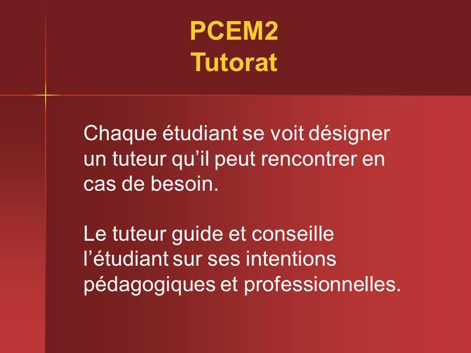 PCEM2 Tutorat Chaque étudiant se voit désigner un tuteur quil peut rencontrer en cas de besoin. Le tuteur guide et conseille létudiant sur ses intenti