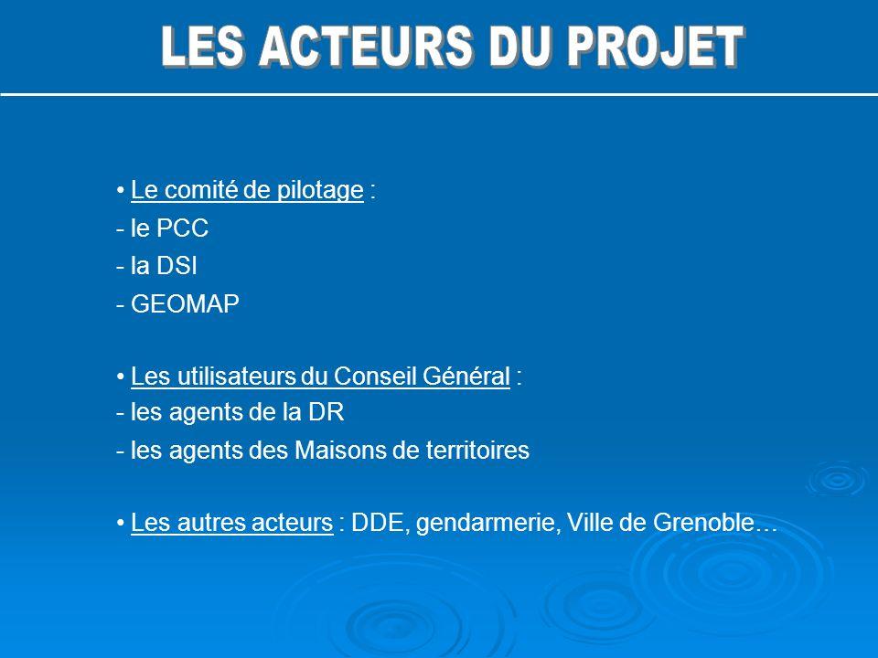 Le comité de pilotage : - le PCC - la DSI - GEOMAP Les utilisateurs du Conseil Général : - les agents de la DR - les agents des Maisons de territoires