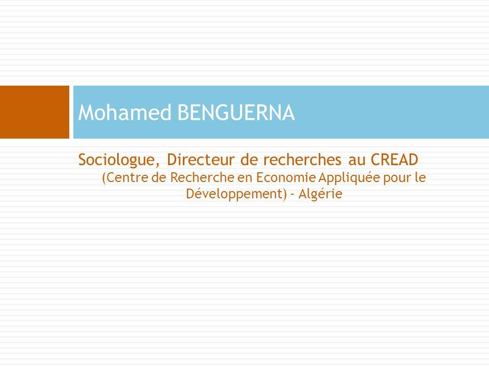 Sociologue, Directeur de recherches au CREAD (Centre de Recherche en Economie Appliquée pour le Développement) - Algérie Mohamed BENGUERNA