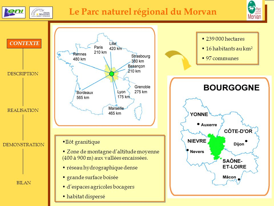 Le Parc naturel régional du Morvan DESCRIPTION REALISATION DEMONSTRATION BILAN 239 000 hectares 16 habitants au km² 97 communes Ilôt granitique Zone d