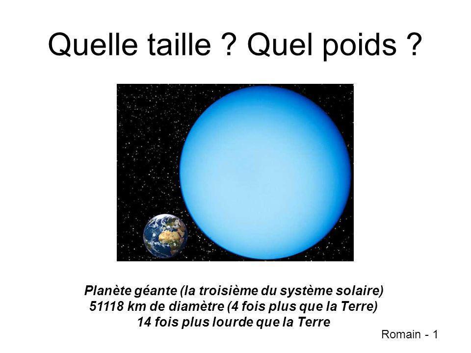 Quelle taille ? Quel poids ? Planète géante (la troisième du système solaire) 51118 km de diamètre (4 fois plus que la Terre) 14 fois plus lourde que