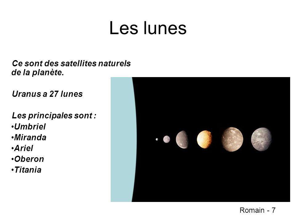 Les lunes Ce sont des satellites naturels de la planète. Uranus a 27 lunes Les principales sont : Umbriel Miranda Ariel Oberon Titania Romain - 7