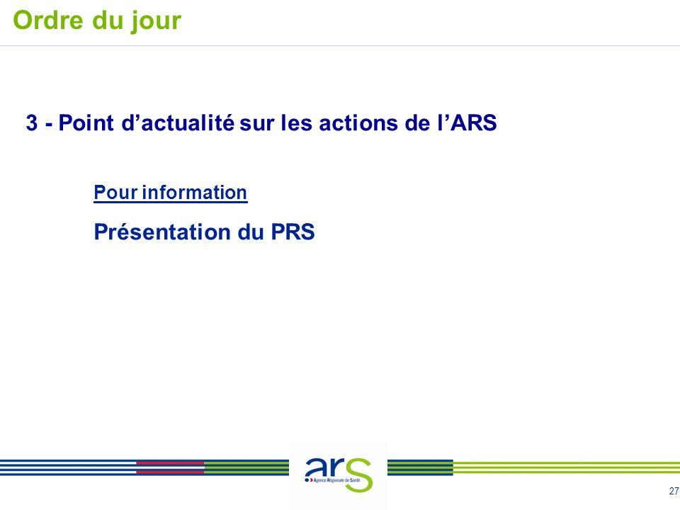 27 3 - Point dactualité sur les actions de lARS Pour information Présentation du PRS Ordre du jour