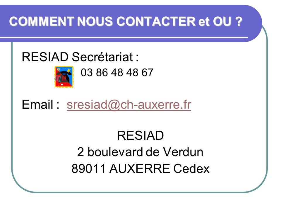 COMMENT NOUS CONTACTER et OU ? RESIAD Secrétariat : 03 86 48 48 67 Email : sresiad@ch-auxerre.frsresiad@ch-auxerre.fr RESIAD 2 boulevard de Verdun 890