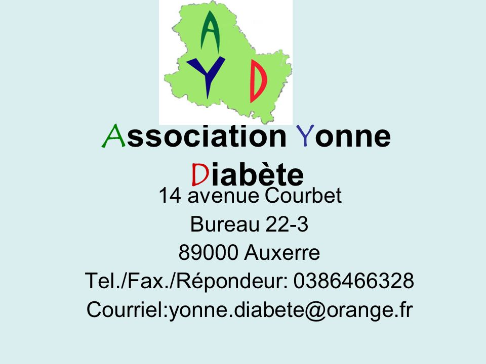 Association Yonne Diabète 14 avenue Courbet Bureau 22-3 89000 Auxerre Tel./Fax./Répondeur: 0386466328 Courriel:yonne.diabete@orange.fr