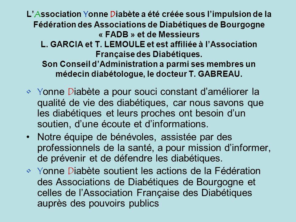 LAssociation Yonne Diabète a été créée sous limpulsion de la Fédération des Associations de Diabétiques de Bourgogne « FADB » et de Messieurs L. GARCI
