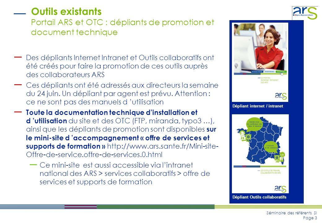 Séminaire des référents SI Page 3 Outils existants Portail ARS et OTC : dépliants de promotion et document technique Des dépliants Internet Intranet e
