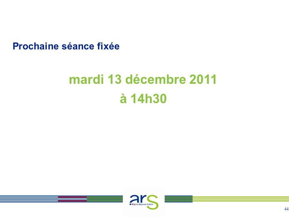 44 Prochaine séance fixée mardi 13 décembre 2011 à 14h30