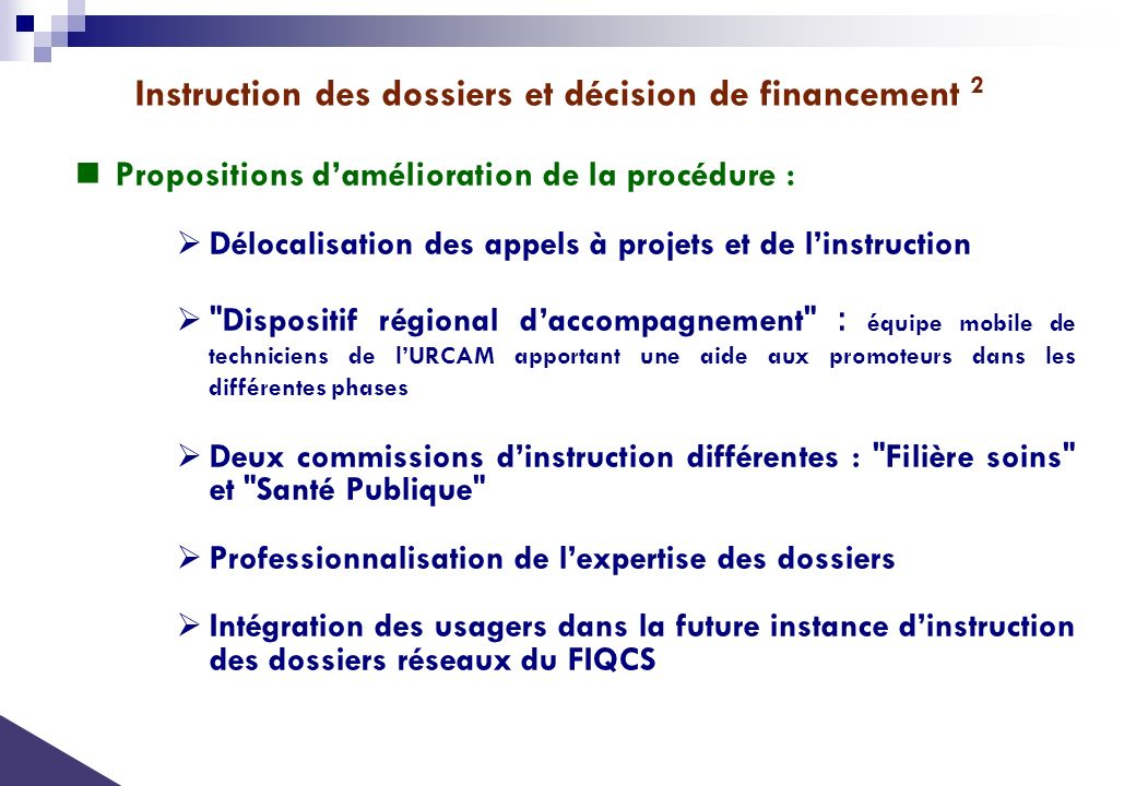 Propositions damélioration de la procédure : Délocalisation des appels à projets et de linstruction Dispositif régional daccompagnement : équipe mobil