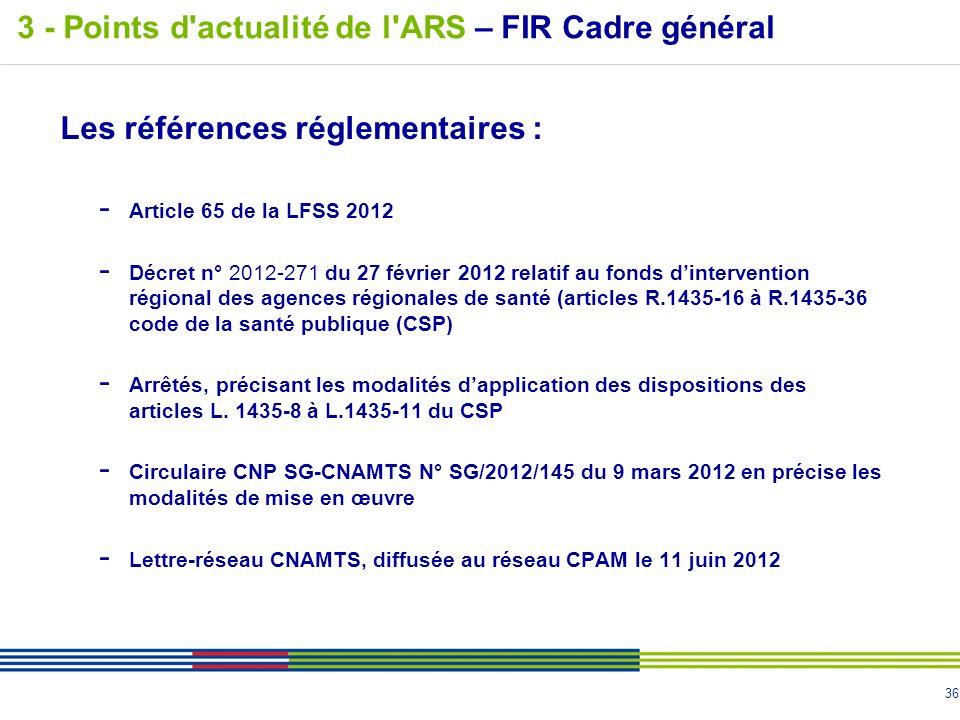 36 Les références réglementaires : - Article 65 de la LFSS 2012 - Décret n° 2012-271 du 27 février 2012 relatif au fonds dintervention régional des ag