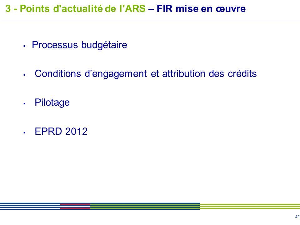 41 Processus budgétaire Conditions dengagement et attribution des crédits Pilotage EPRD 2012 3 - Points d'actualité de l'ARS – FIR mise en œuvre