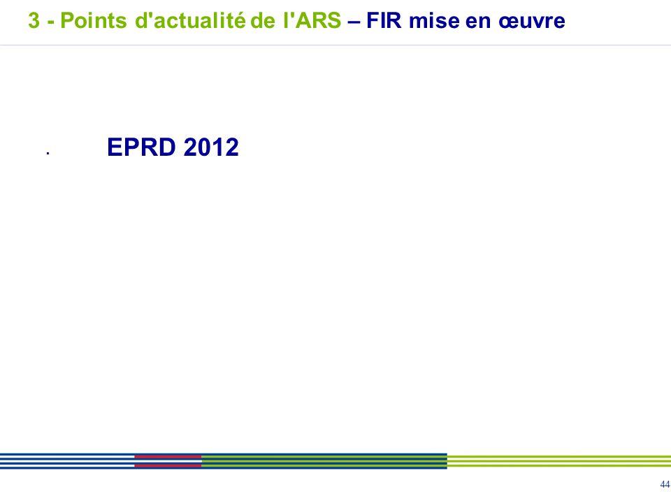 44 EPRD 2012 3 - Points d'actualité de l'ARS – FIR mise en œuvre