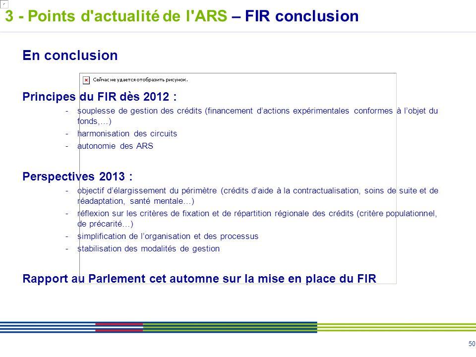 50 En conclusion Principes du FIR dès 2012 : -souplesse de gestion des crédits (financement dactions expérimentales conformes à lobjet du fonds,…) -ha