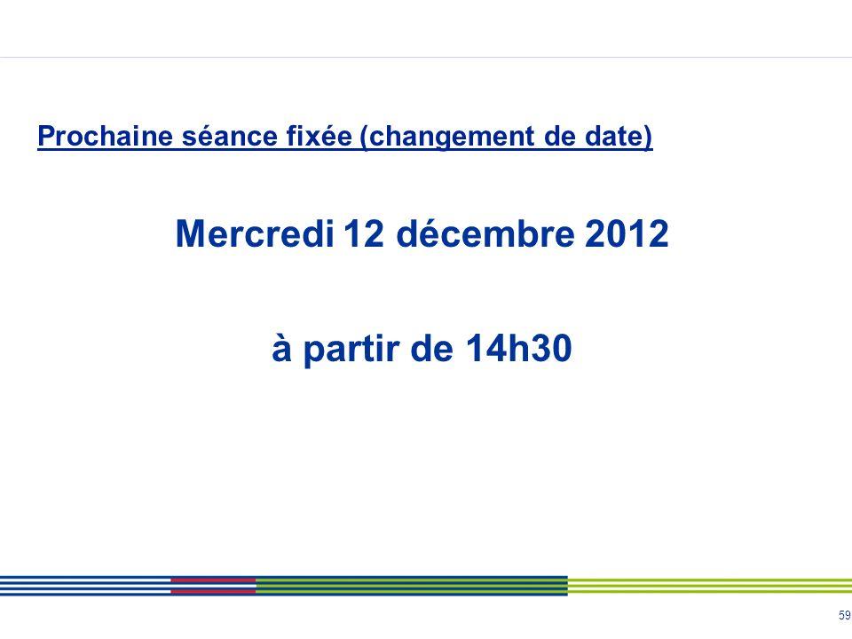 59 Prochaine séance fixée (changement de date) Mercredi 12 décembre 2012 à partir de 14h30