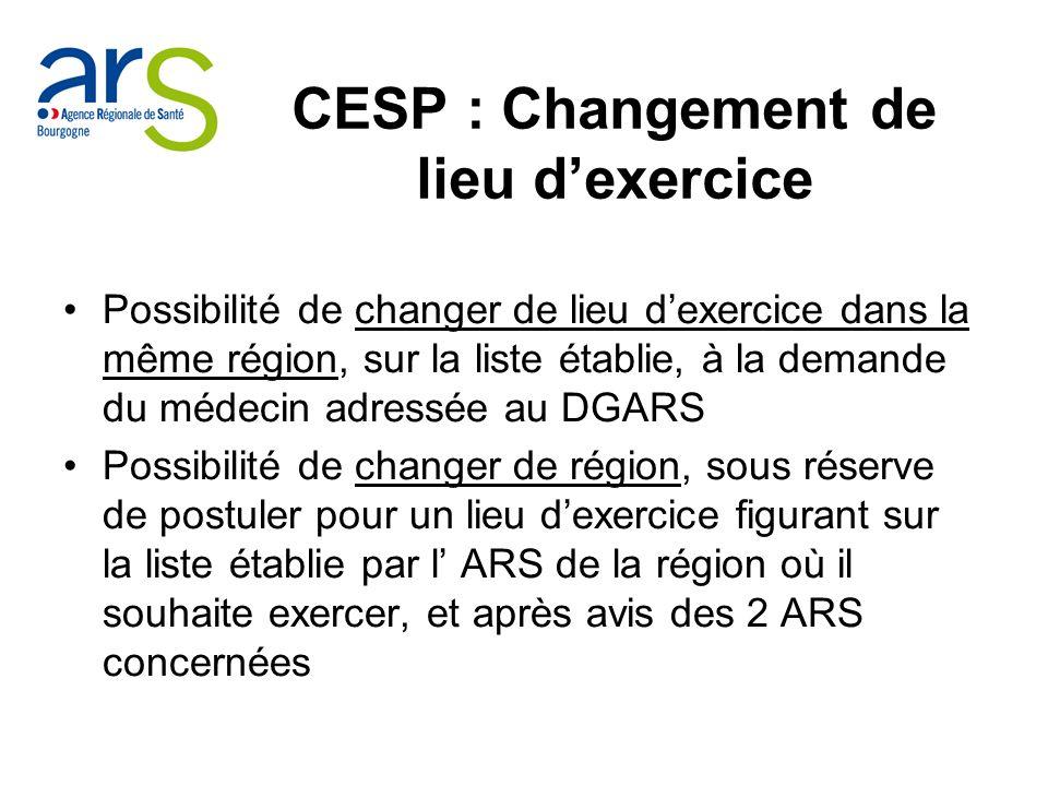 CESP : Changement de lieu dexercice Possibilité de changer de lieu dexercice dans la même région, sur la liste établie, à la demande du médecin adress