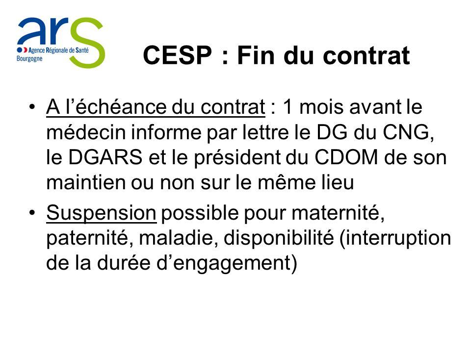 CESP : Fin du contrat A léchéance du contrat : 1 mois avant le médecin informe par lettre le DG du CNG, le DGARS et le président du CDOM de son mainti