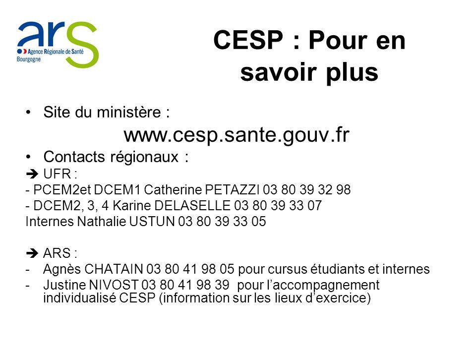 Site du ministère : www.cesp.sante.gouv.fr Contacts régionaux : UFR : - PCEM2et DCEM1 Catherine PETAZZI 03 80 39 32 98 - DCEM2, 3, 4 Karine DELASELLE