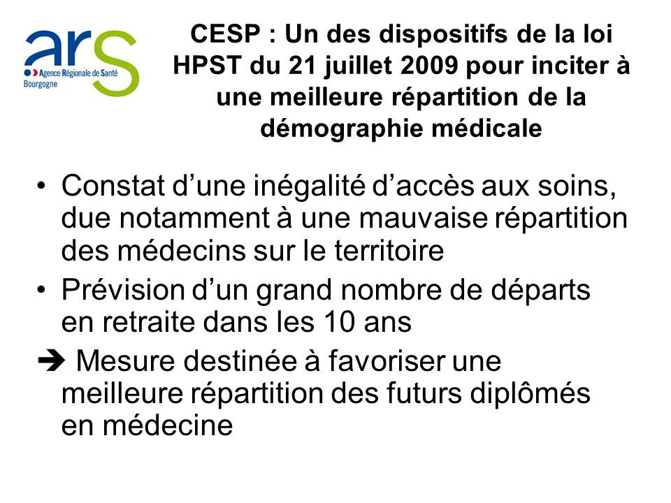 Cadre juridique du CESP Un arrêté du ministre de la santé fixe chaque année pour chaque UFR, le nombre détudiants en médecine (à partir de la 2è année du 1 er cycle), et dinternes, pouvant signer un CESP avec le centre national de gestion des praticiens hospitaliers (CNG)