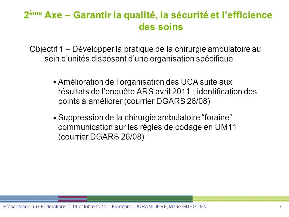 7 Présentation aux Fédérations le 14 octobre 2011 – Françoise DURANDIERE, Marie GUEGUEN 2 ème Axe – Garantir la qualité, la sécurité et lefficience de