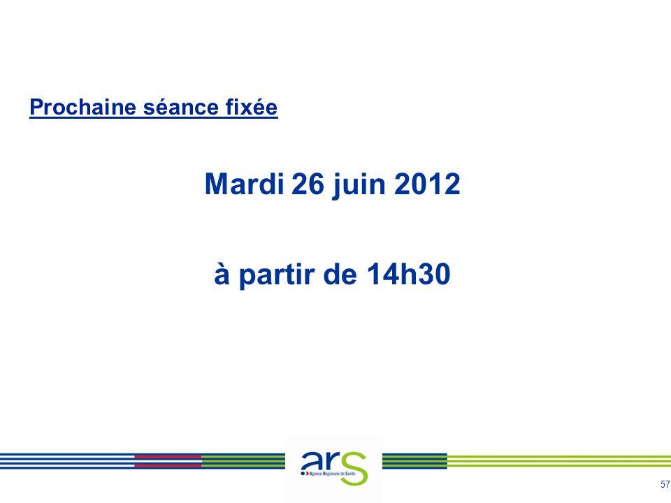 57 Prochaine séance fixée Mardi 26 juin 2012 à partir de 14h30
